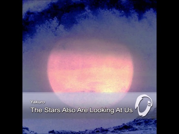 Yakuro The Stars Also Are Looking At Us New age Chillout Electronic