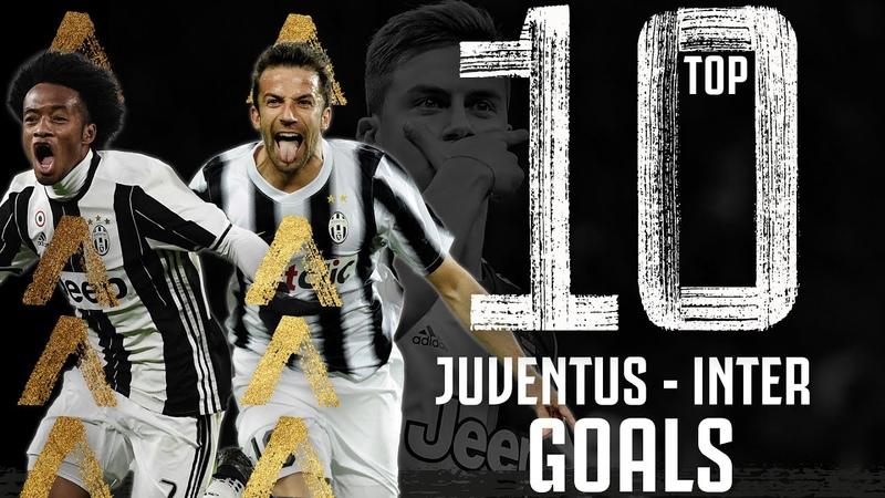Juventus vs Inter Top 10 Goals Cuadrado Dybala Del Piero Nedved More Juventus
