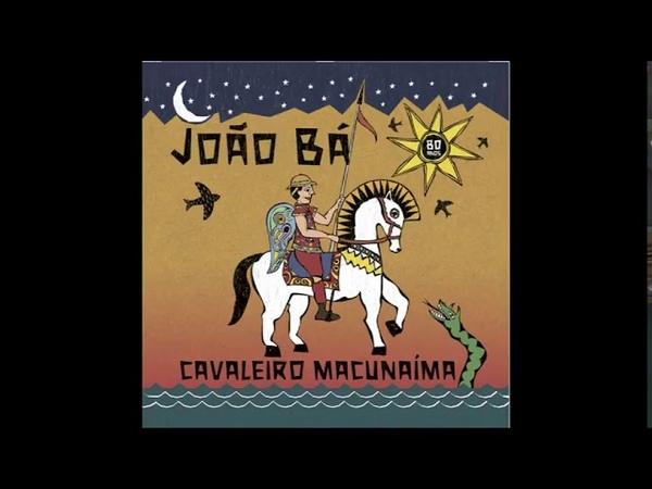 Cavaleiro Macunaíma João Bá Full Album