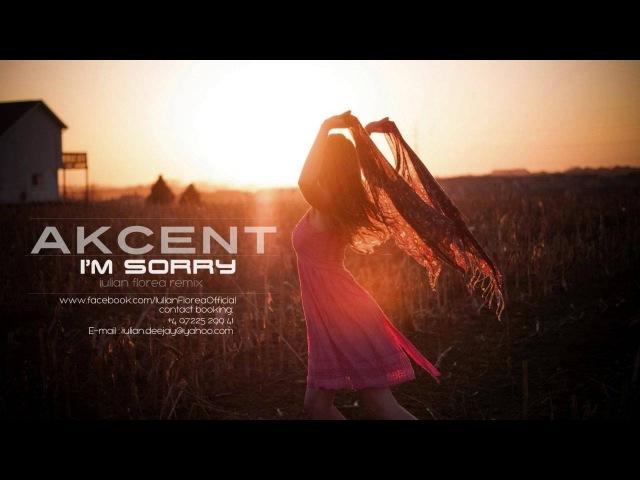 Akcent I m sorry Iulian Florea remix