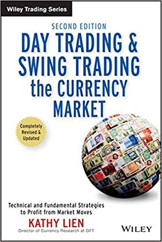 Day Trading and Swing Trading the Currency Market Technical and Fundamental Strategies to Profit from Market Moves