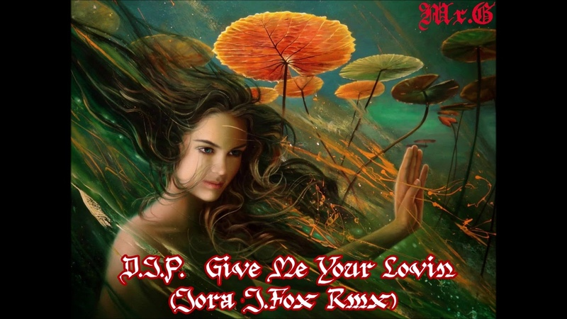 D I P Give Me Your Lovin Jora J Fox Rmx