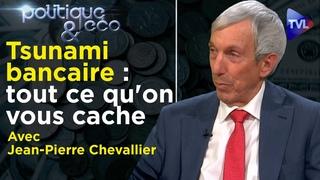 Tsunami bancaire : tout ce qu'on vous cache - Politique & Eco avec Jean-Pierre Chevallier - TVL