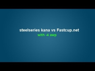 steelseries kana vs  with -4 awp by MJ