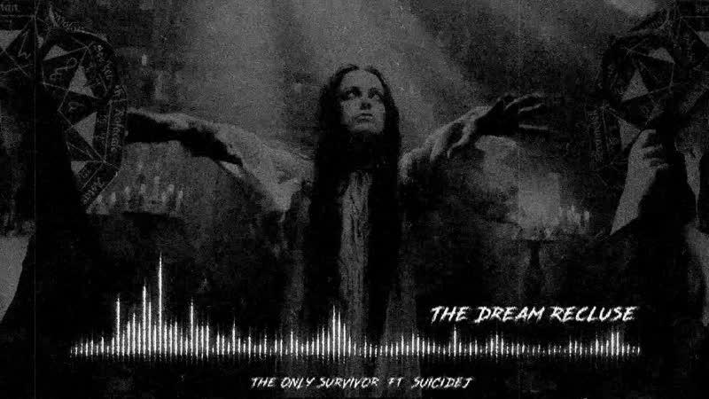 The Only Survivor The Dream Recluse ft SuicideJ on vocals