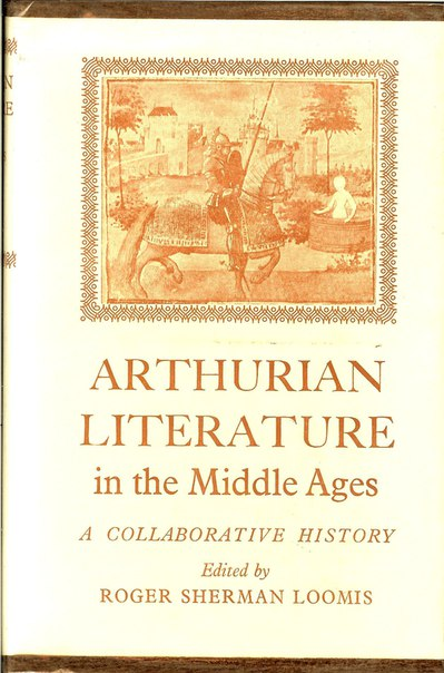 Roger Sherman Loomis - Arthurian Literature in the Middle Ages  A Collaborative History