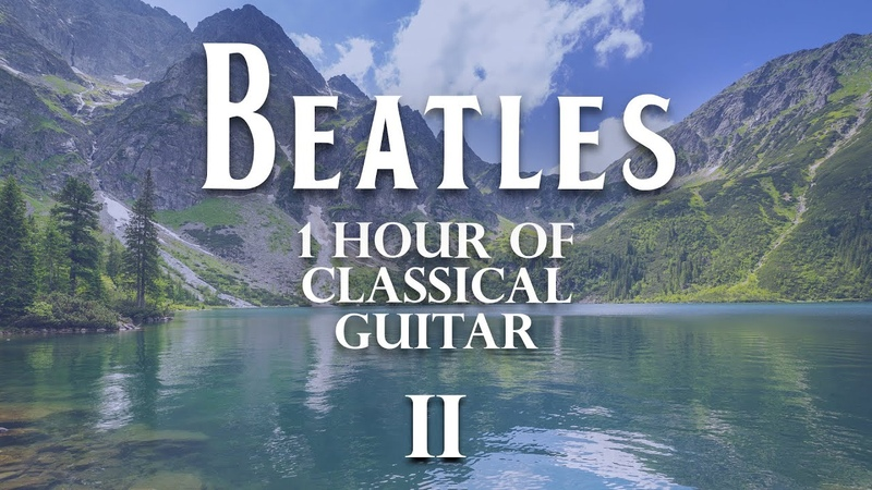1 HOUR Calm Relaxing Sunny Day Beatles Classical Guitar For Studying or Sleeping