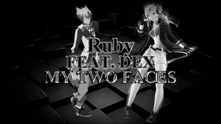 Ruby Feat. Dex - My Two Faces (Vocaloid)