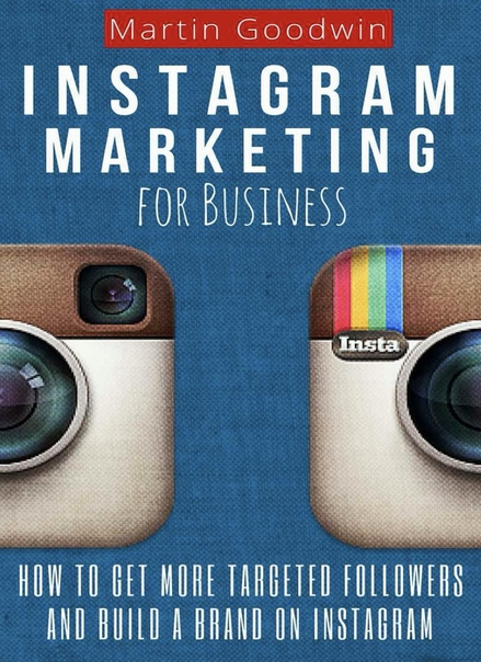 Instagram Marketing For Business How To Get More Targeted Followers And Build A Brand On Instagram by Goodwin Martin