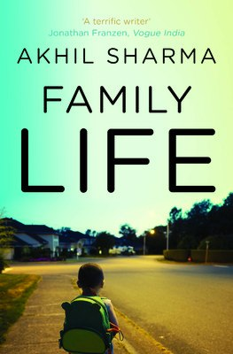 Akhil Sharma - Family Life: A Novel