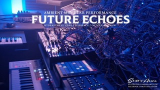 Future Echoes - Ambient Modular Performance (Vector, Sinfonion, AJH, Chainsaw)