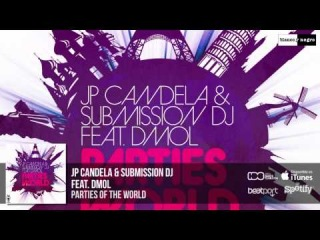 JP Candela & Submission DJ Feat. Dmol - Parties Of The World