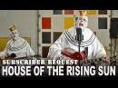 HOUSE OF THE RISING SUN Animals Subscriber Request