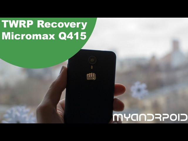 TWRP Recovery - Micromax Q415
