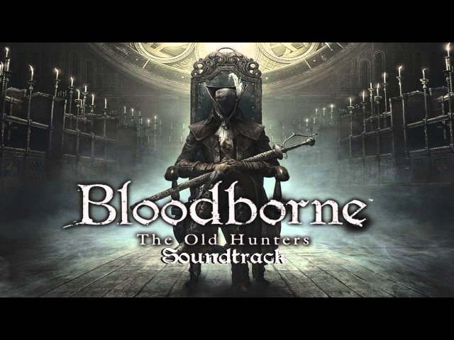 Bloodborne Soundtrack OST Laurence The First Vicar The Old Hunters Extended Clean