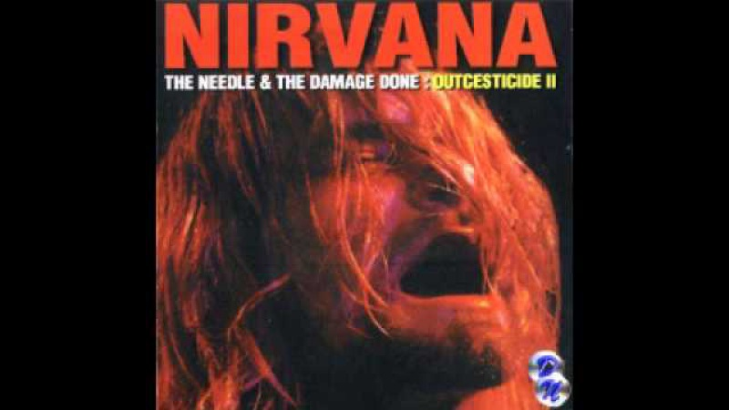Nirvana Outcestide Volume II The Needle the Damage Done [Full Bootleg]