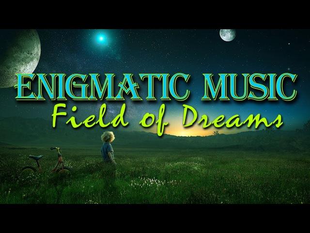 *Энигматическая Расслабляющая Музыка Поле мечты *Enigmatic Relaxing Music Field of Dreams