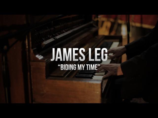 James Leg - Biding My Time - The Loft Sessions