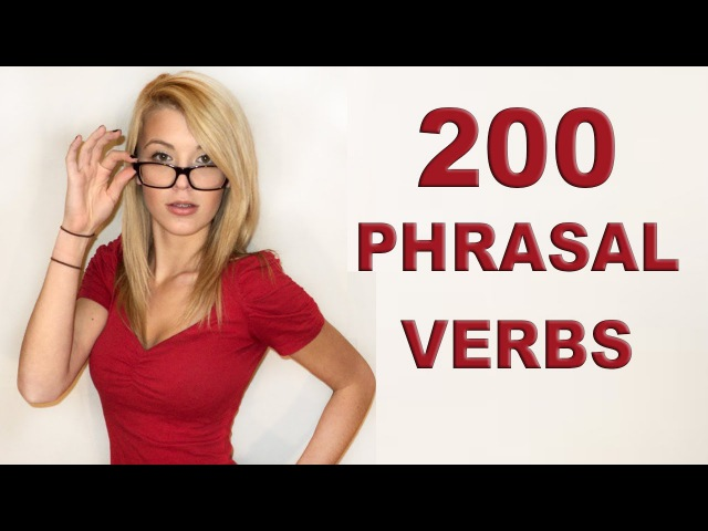 200 MOST COMMON PHRASAL VERBS IN ENGLISH with examples