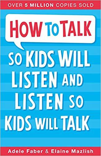 How to Talk So Kids Will Listen and Listen So Kids Will Talk - Adele Faber, Elaine Mazlish