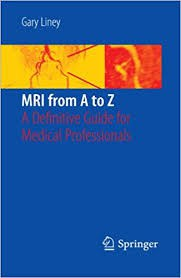 MRI from A to Z A Definitive Guide for Medical Professionals - Gary Liney