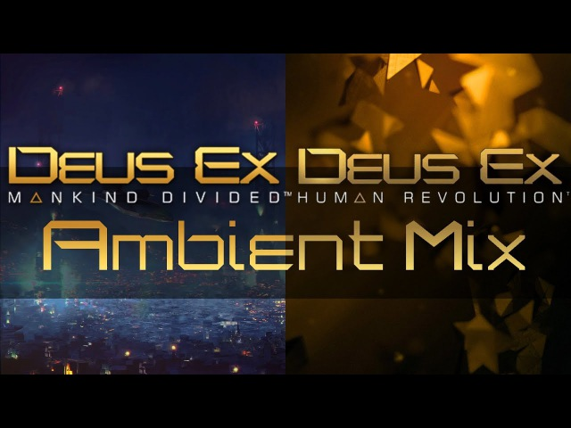 Deus Ex Ambient Mix Mankind Divided Human Revolution