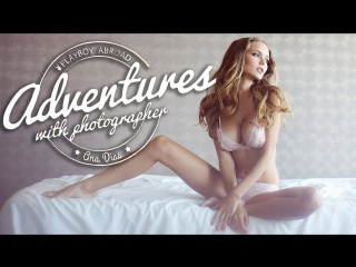 PLAYBOY ABROAD: Adventures with Photographer Ana Dias | Best Of