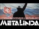 HYMNA SLOVENSKEJ REPUBLIKY METALINDA OFFICIAL VIDEO