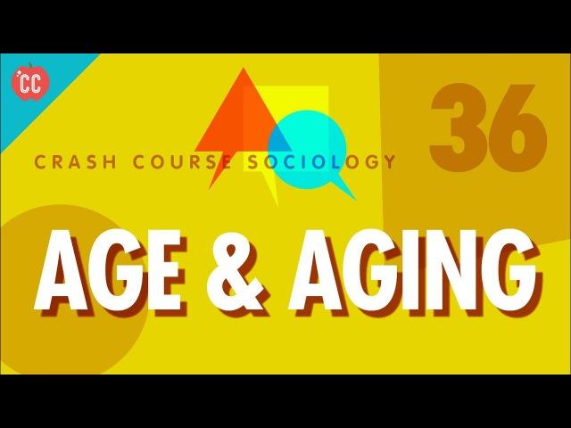 Age Aging: Crash Course Sociology 36