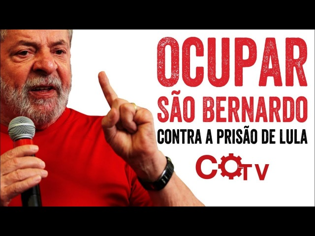 Ocupar São Bernado e não deixar prender Lula