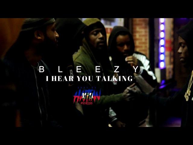 BLEEZY I HEAR YOU TALKING Shot By @HaitianPicasso
