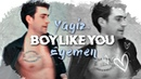 ♡ Yağız Egemen | Boy Like You ♡