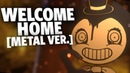 WELCOME HOME Metal Ver Bendy and the Ink Machine Cover by Caleb Hyles