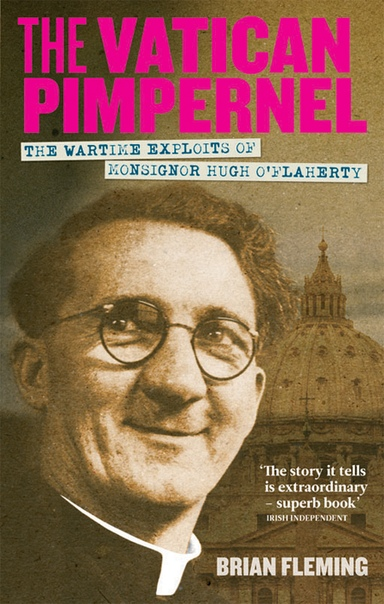 The Vatican Pimpernel The Wartime Exploits of Monsignor Hugh O'Flaherty by Brian Fleming