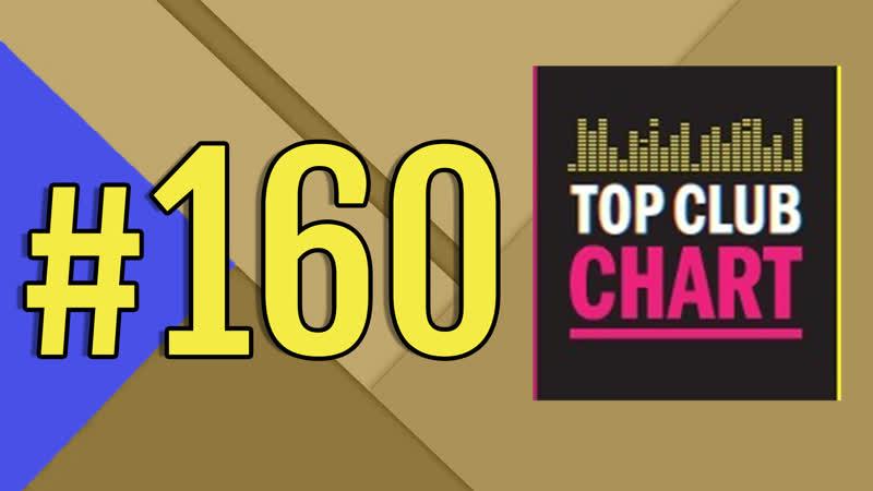 Top Club Chart 160 - Top 25 Dance Tracks (21.04.2018)