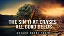 This Sin May Erase All Your Good Deeds! Scary Hadith
