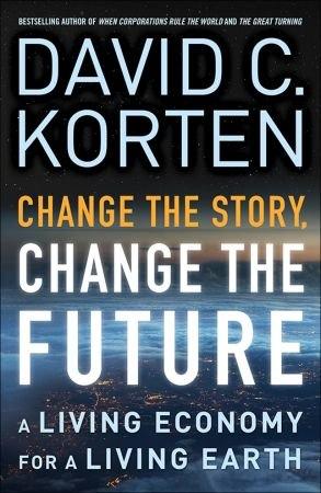 Change the Story, Change the Future - David C. Korten