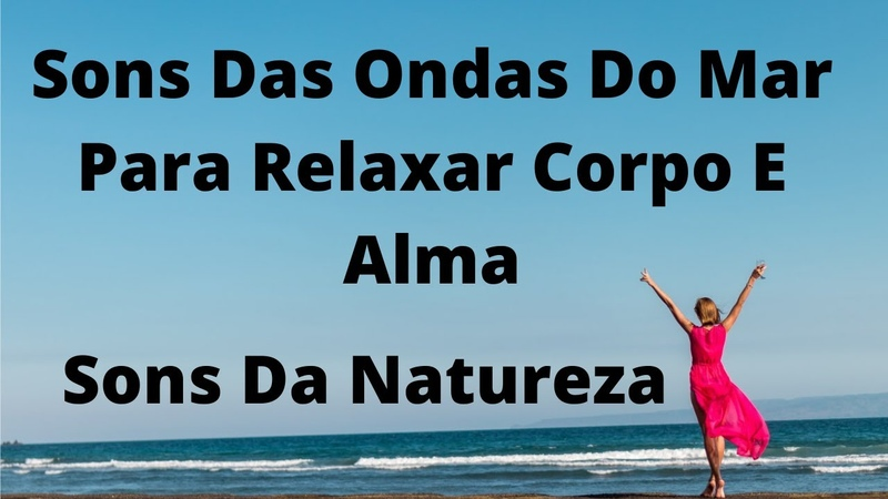 Sons Das Ondas Do Mar Para Relaxar Corpo E Alma Sons Da Natureza Sear