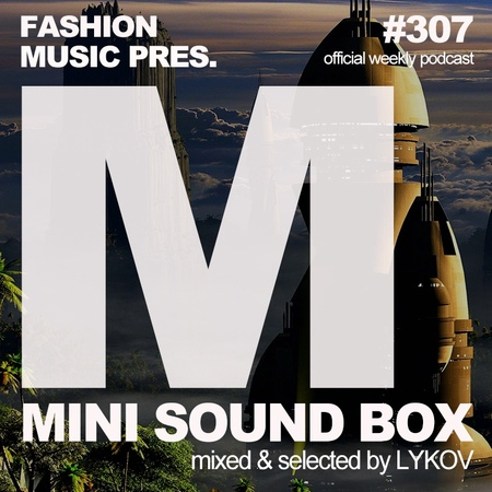 Lykov – Mini Sound Box Volume 307 (Weekly Mixtape) 307
