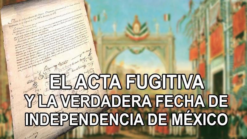 El acta fugitiva la verdadera fecha de independencia de México