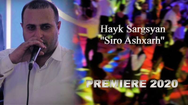 Hayk Sargsyan Siro Ashxarh New Premiere 2020