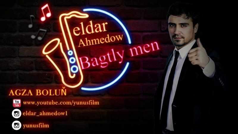 ⭐ ELDAR AHMEDOW ⭐ BAGTLY MEN AYDYM 2019 ⭐