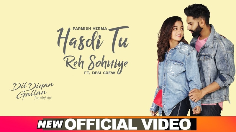 Hasdi Tu Reh Sohniye Official Video Parmish Verma Goldy Wamiqa Gabbi Dil Diyan Gallan