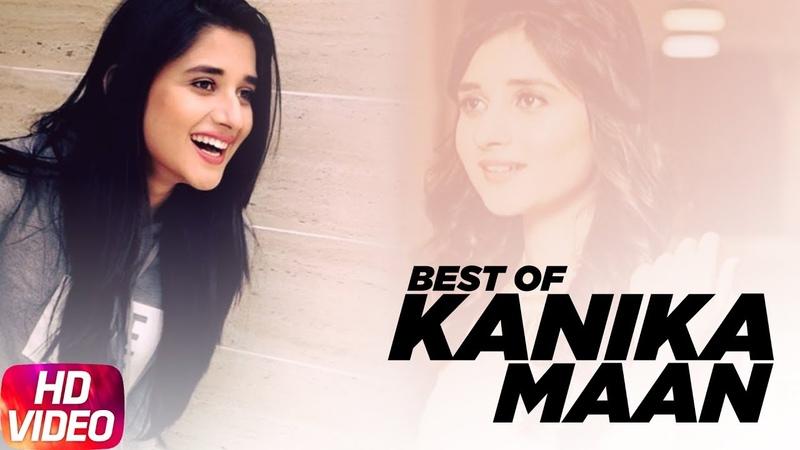 Best Of Kanika Maan Video Jukebox Latest Punjabi Song 2018 Speed Records