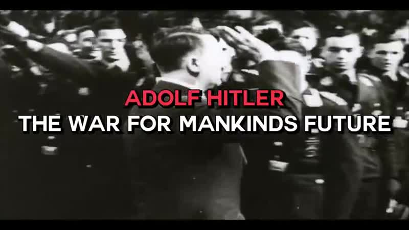 Adolf Hitler - The War For Mankinds Future