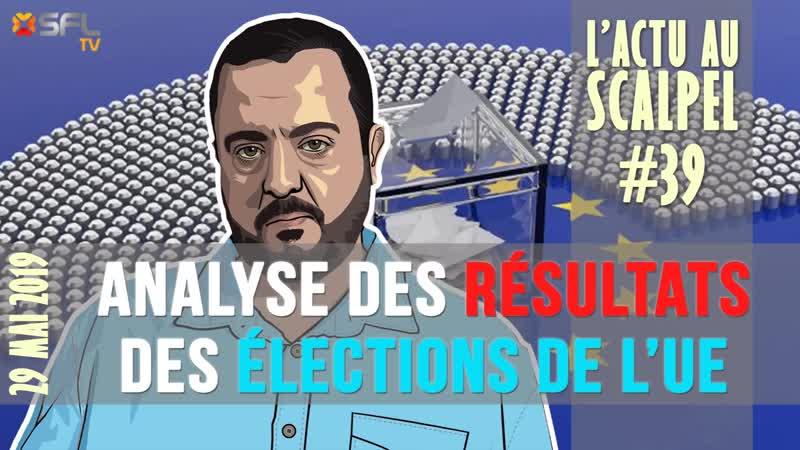 Actu au Scalpel 39 analyse des résultats des élections européennes par Salim Laïbi