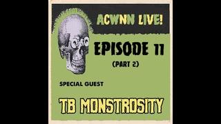 ACWNN LIVE (Episode 11) with TB MONSTROSITY (Part 2)