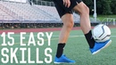 15 Easy Juggling/Freestyle Skills   Learn These Simple Football Freestyle Tricks