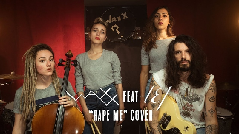 Rape Me Nirvana Cover Waxx feat L E J