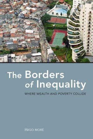 The Borders of Inequality Where Wealth and Poverty Collide